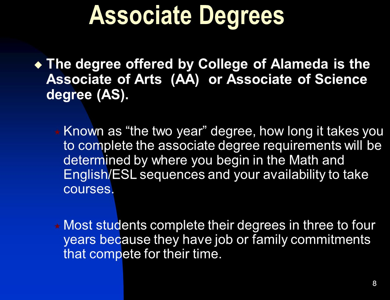 Associate Degrees The degree offered by College of Alameda is the Associate of Arts (AA) or Associate of Science degree (AS).