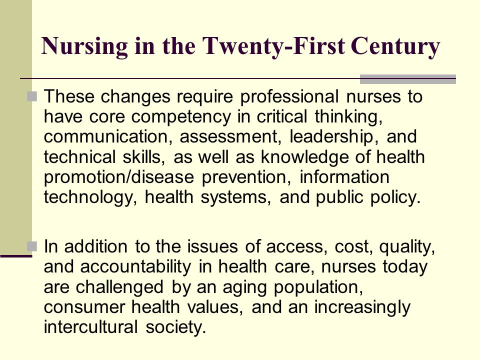 the twenty first century nursing leader essay Nursing leadership: the 21st century introduction the nursing care delivery in the 21st century has been challenged by the complexity of nursing - nursing leadership nurses are the first line leaders exposed to patients in addressing their needs thus, it is important that they should.