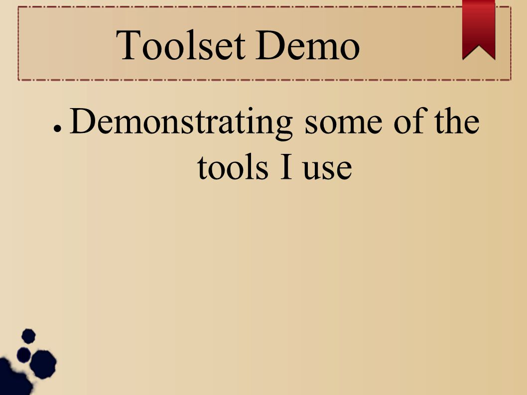 Demonstrating some of the tools I use