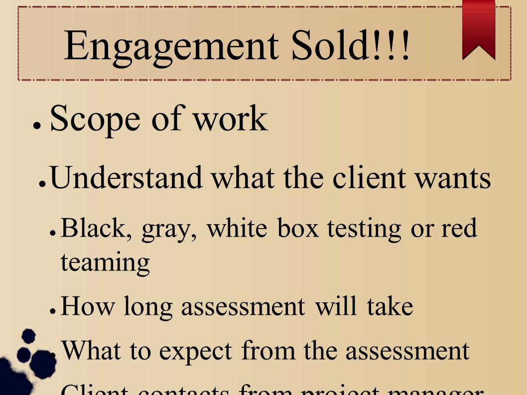Engagement Sold!!! Scope of work Understand what the client wants