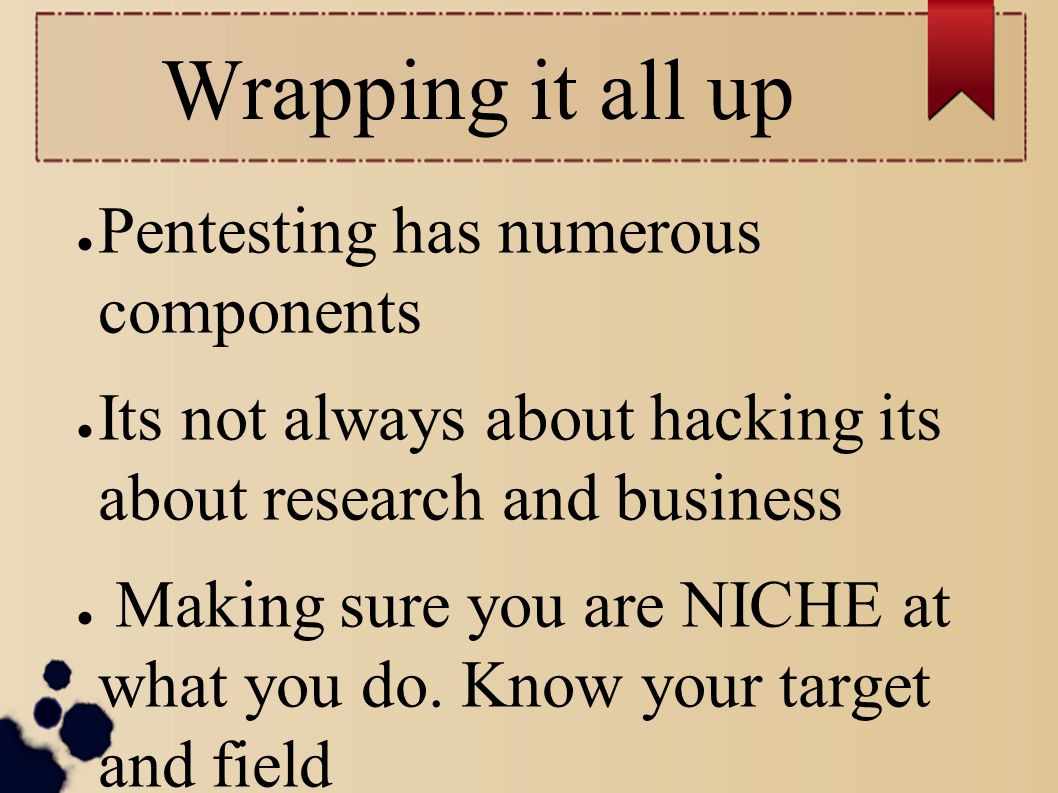 Wrapping it all up Pentesting has numerous components