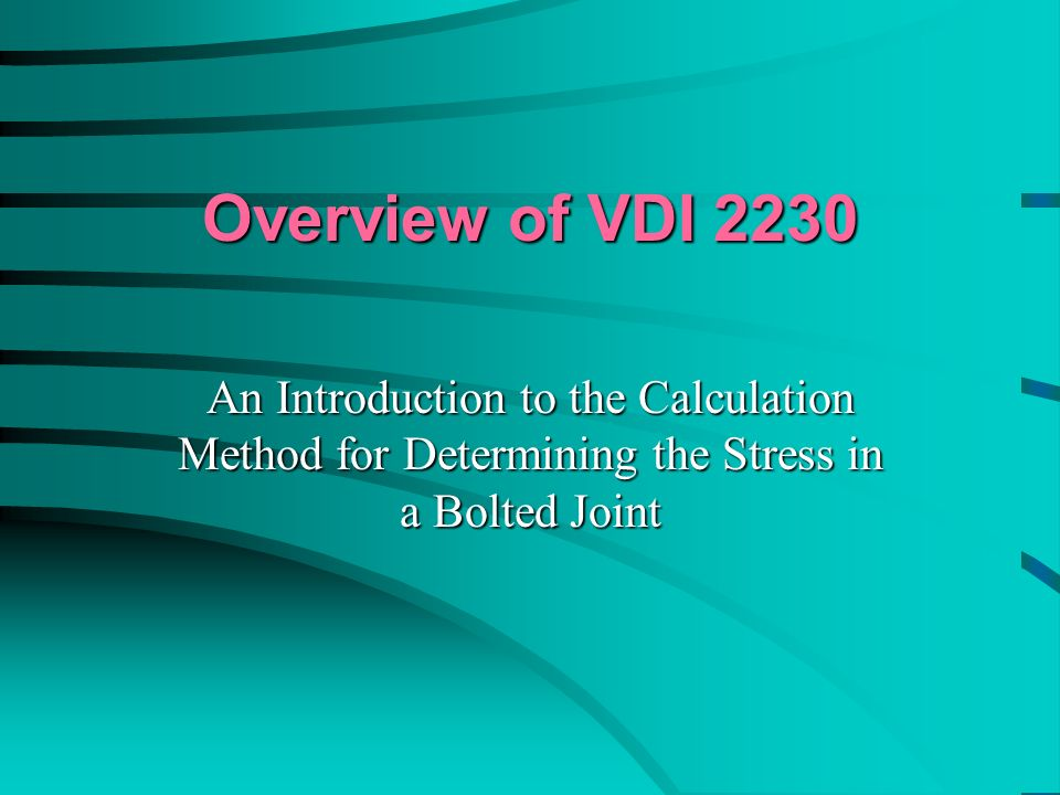 Overview of VDI 2230 An Introduction to the Calculation Method for Determining the Stress in a Bolted Joint.