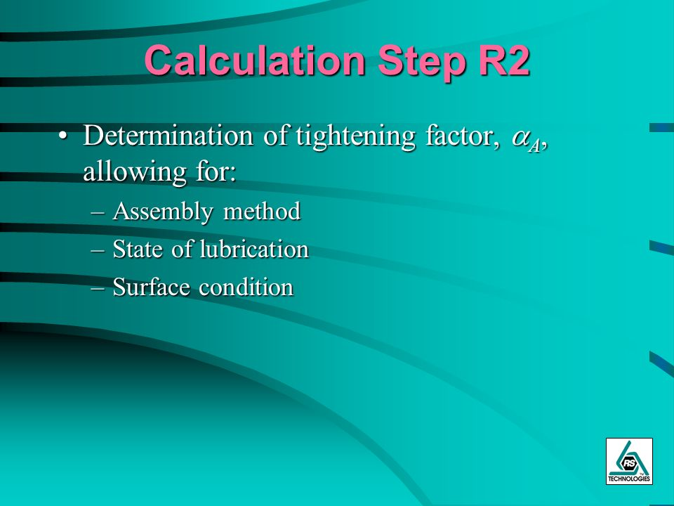 Calculation Step R2 Determination of tightening factor, aA, allowing for: Assembly method. State of lubrication.