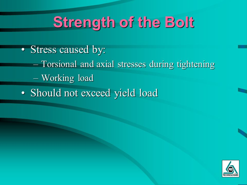 Strength of the Bolt Stress caused by: Should not exceed yield load