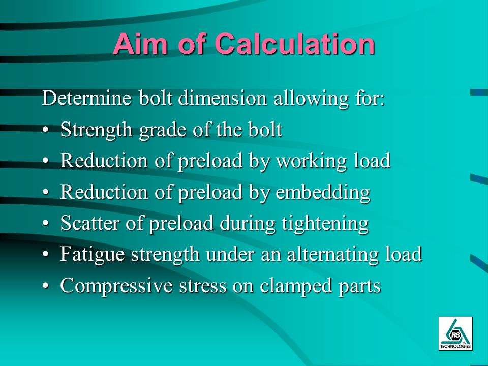 Aim of Calculation Determine bolt dimension allowing for: