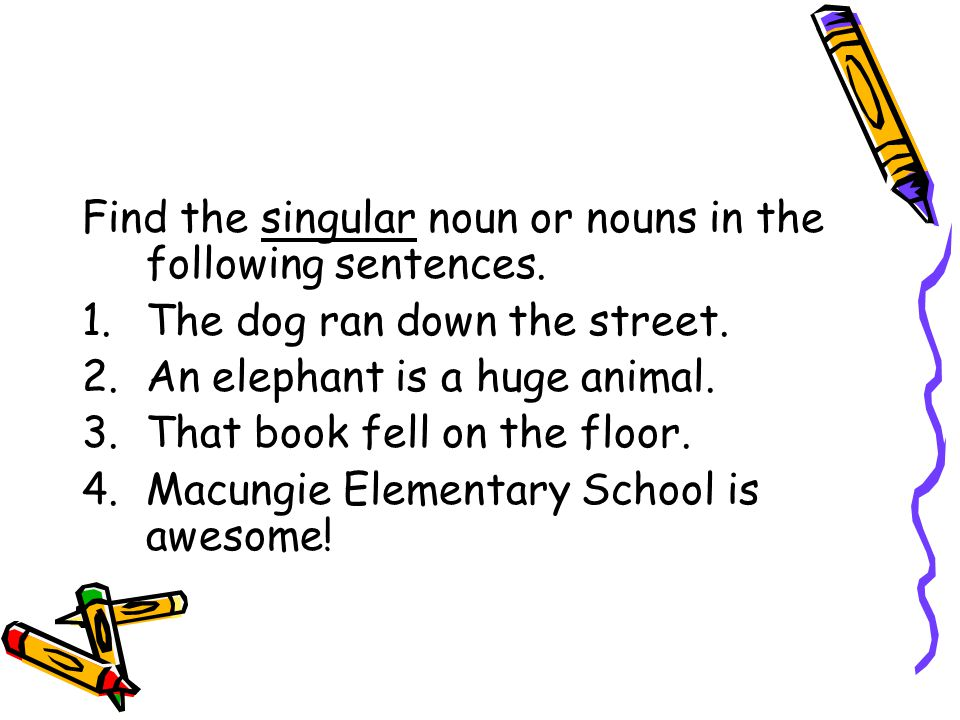 Find the singular noun or nouns in the following sentences.