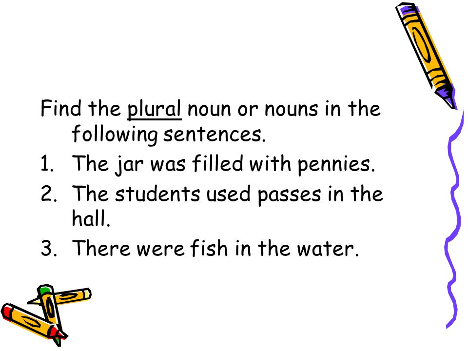 Find the plural noun or nouns in the following sentences.