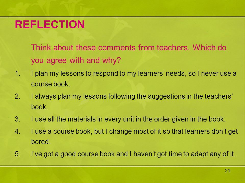 REFLECTION Think about these comments from teachers. Which do you agree with and why