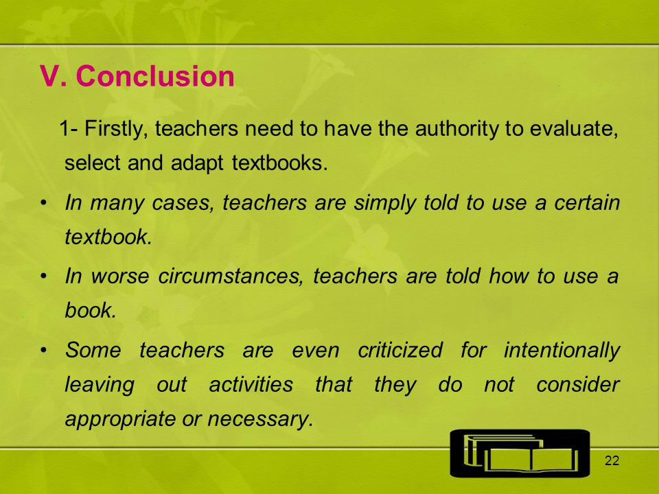 V. Conclusion 1- Firstly, teachers need to have the authority to evaluate, select and adapt textbooks.