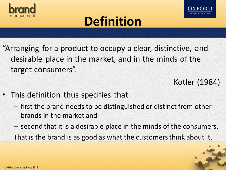 Definition Arranging for a product to occupy a clear, distinctive, and desirable place in the market, and in the minds of the target consumers .