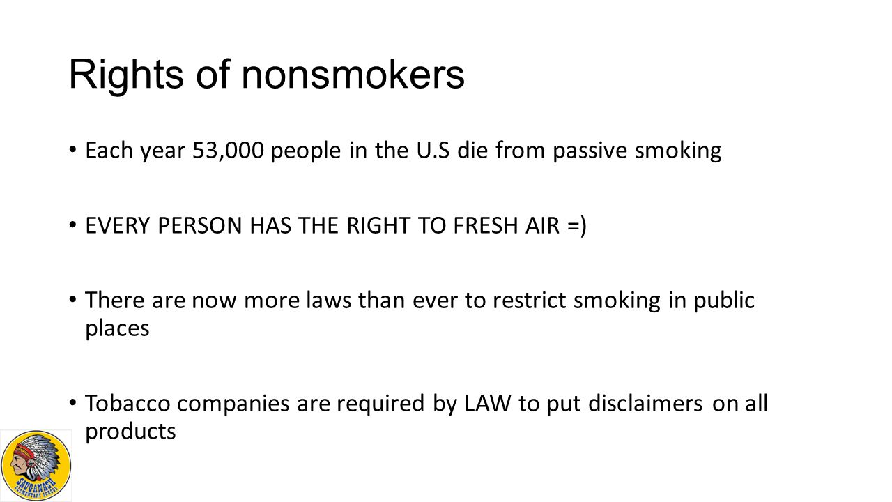Rights of nonsmokers Each year 53,000 people in the U.S die from passive smoking. EVERY PERSON HAS THE RIGHT TO FRESH AIR =)