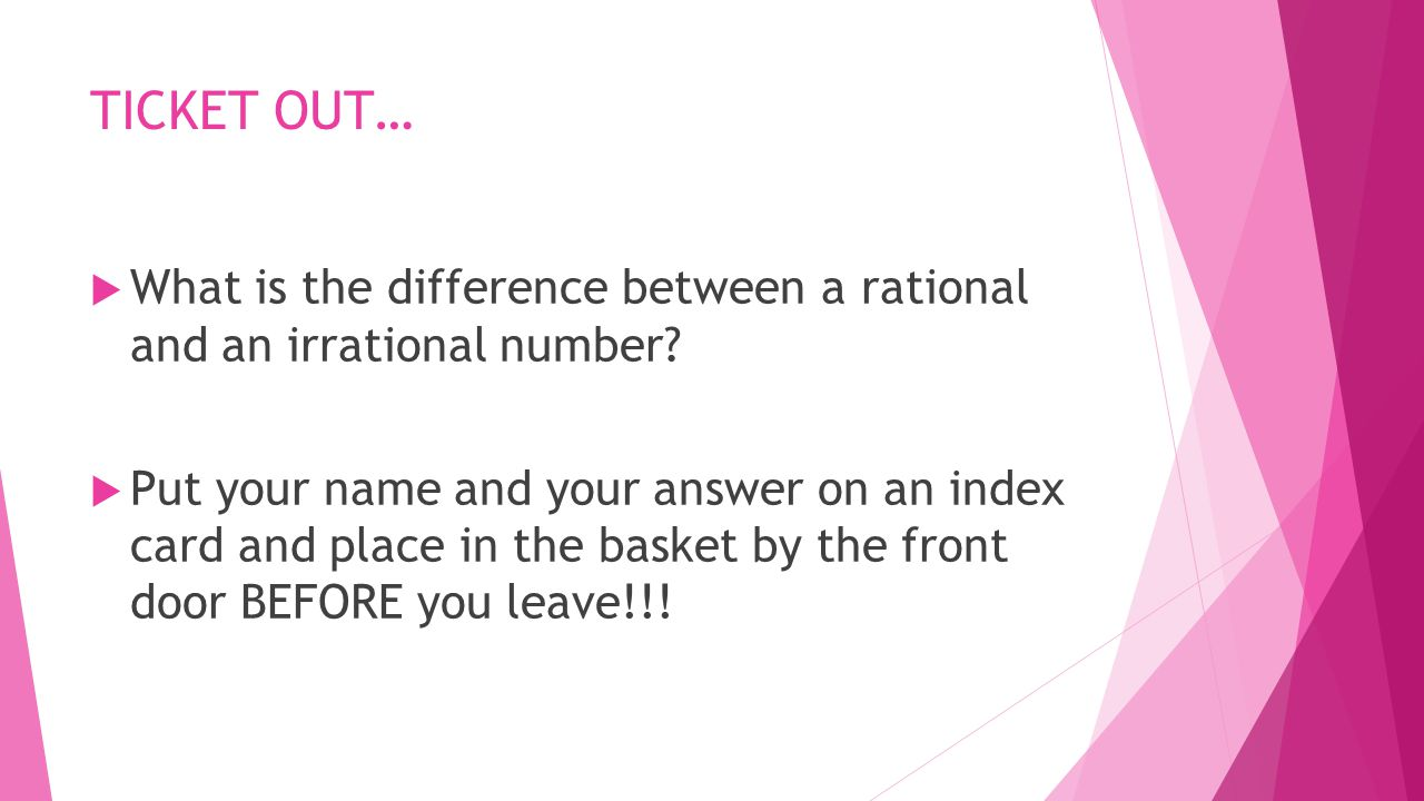 TICKET OUT… What is the difference between a rational and an irrational number