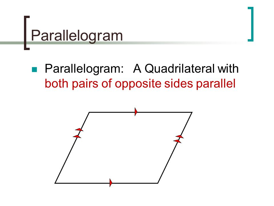 Parallelogram Parallelogram: A Quadrilateral with both pairs of opposite sides parallel
