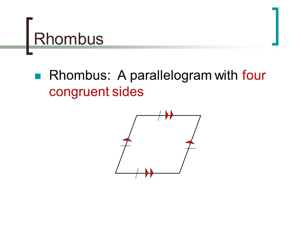 Rhombus Rhombus: A parallelogram with four congruent sides