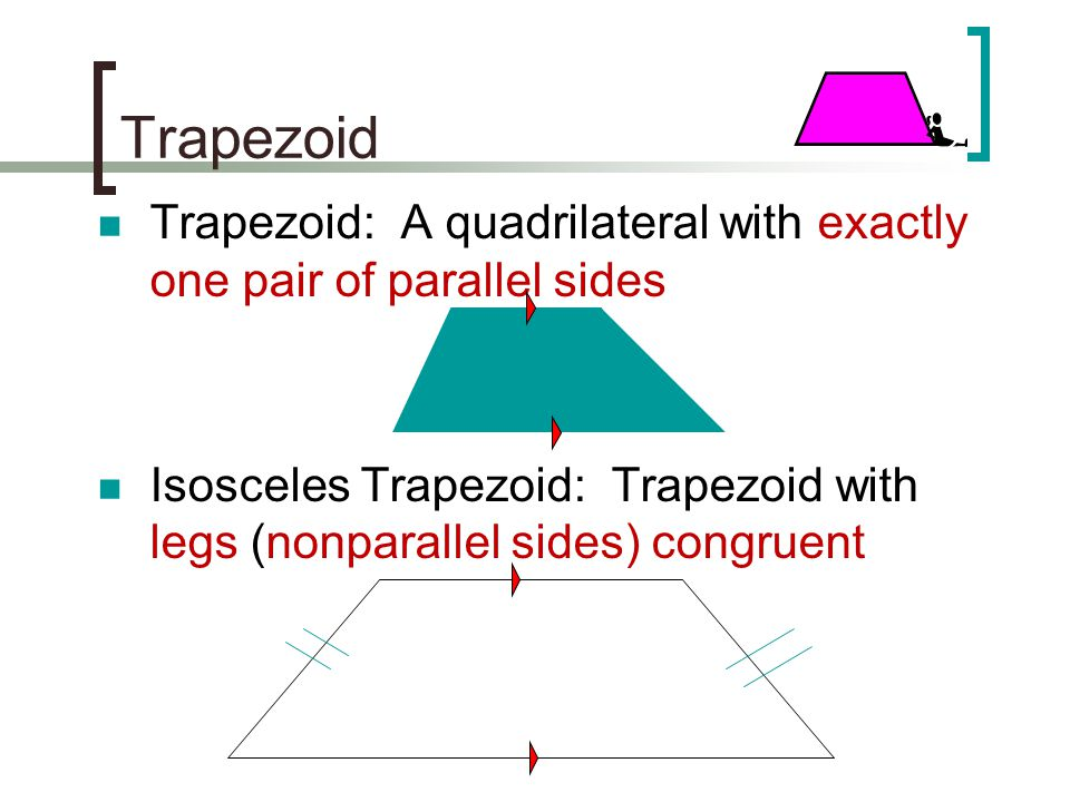 Trapezoid Trapezoid: A quadrilateral with exactly one pair of parallel sides.