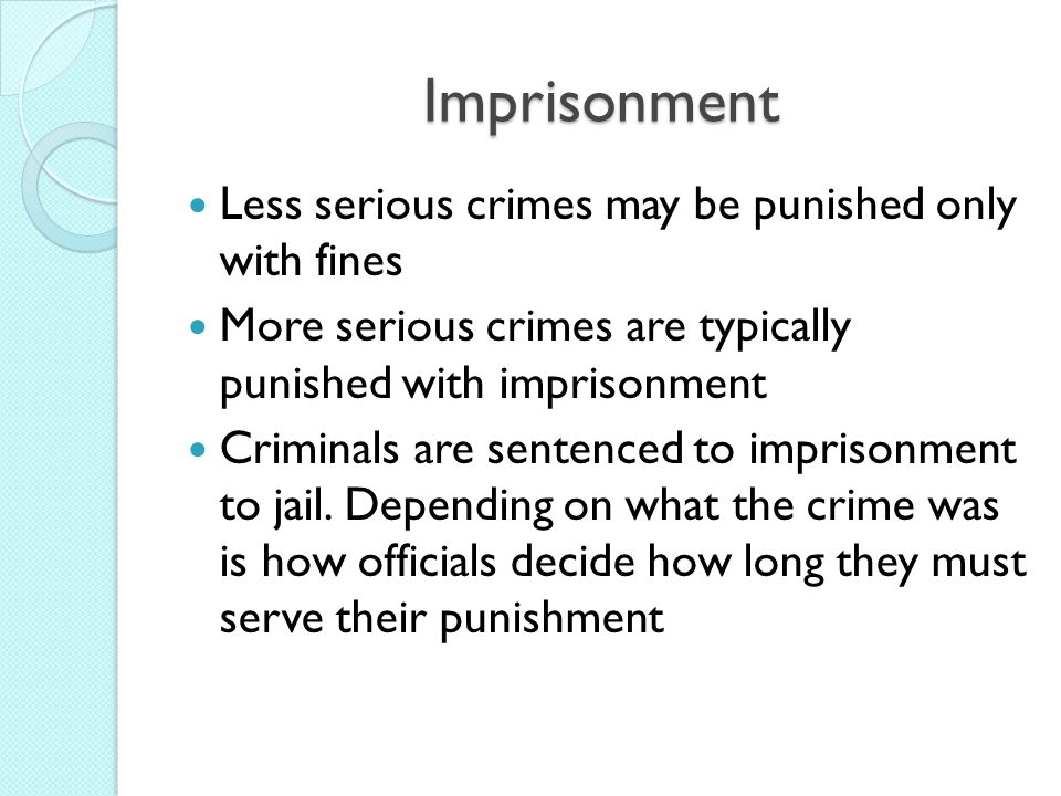 Imprisonment Less serious crimes may be punished only with fines