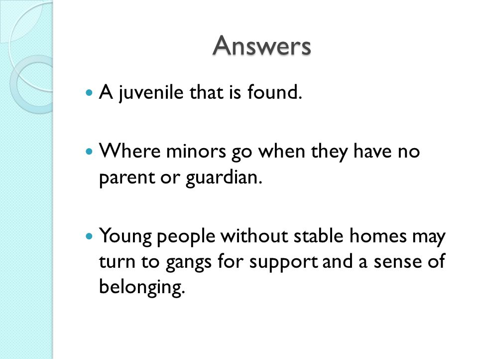 Answers A juvenile that is found.