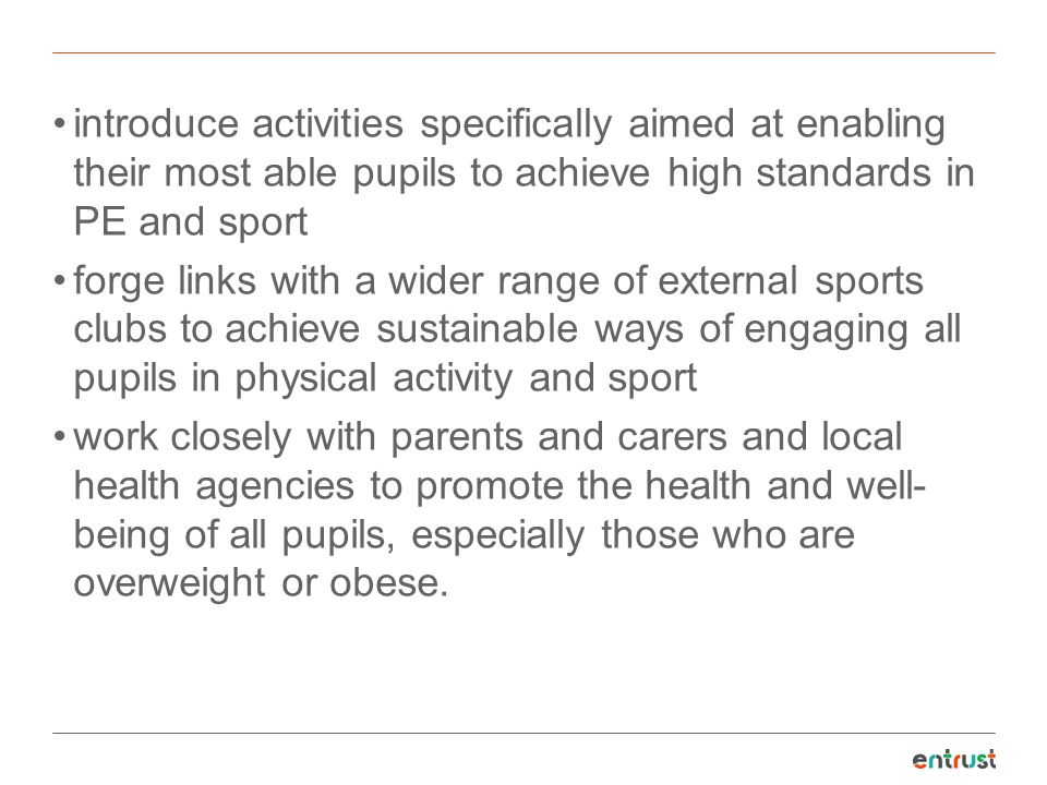 introduce activities specifically aimed at enabling their most able pupils to achieve high standards in PE and sport