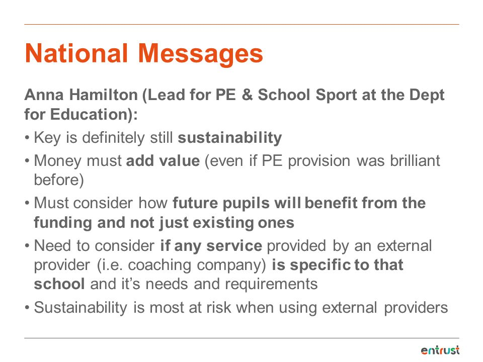 National Messages Anna Hamilton (Lead for PE & School Sport at the Dept for Education): Key is definitely still sustainability.