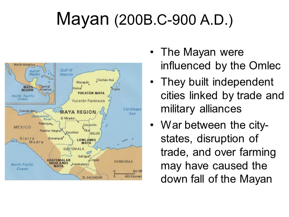 Mayan (200B.C-900 A.D.) The Mayan were influenced by the Omlec