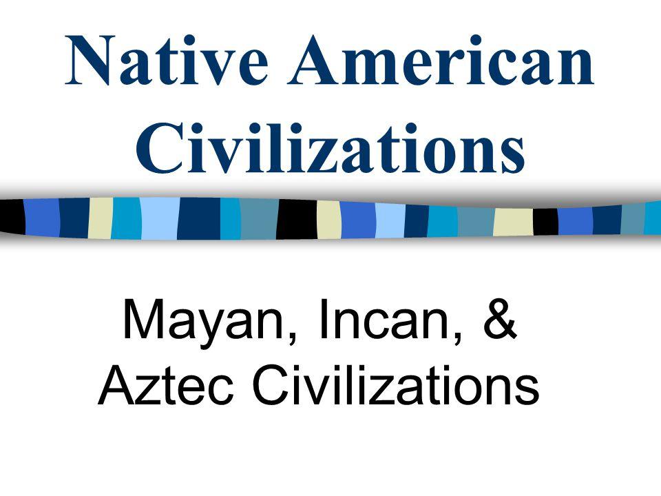 american civilizations maya inca aztec ppt video online download rh slideplayer com Chart Aztecs Incas and Mayans Compare Mayan Aztec and Inca Empires