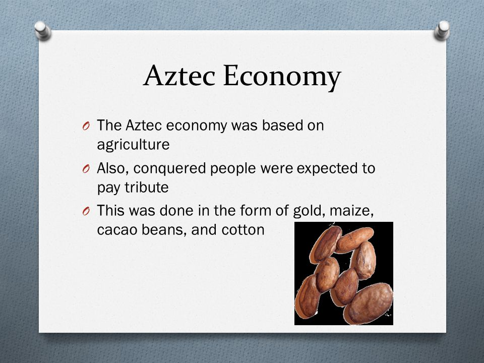 Aztec Economy The Aztec economy was based on agriculture