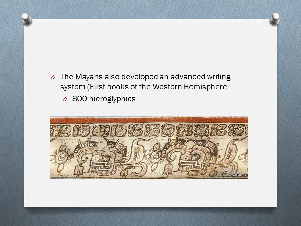 The Mayans also developed an advanced writing system (First books of the Western Hemisphere