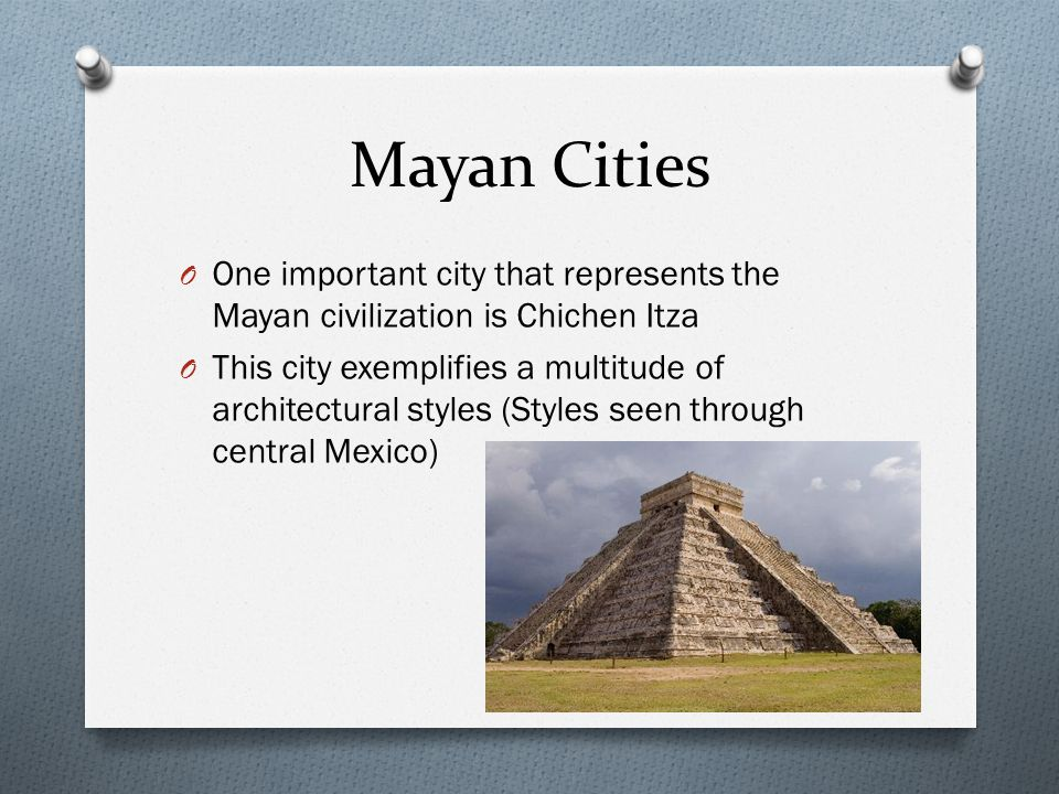 Mayan Cities One important city that represents the Mayan civilization is Chichen Itza.