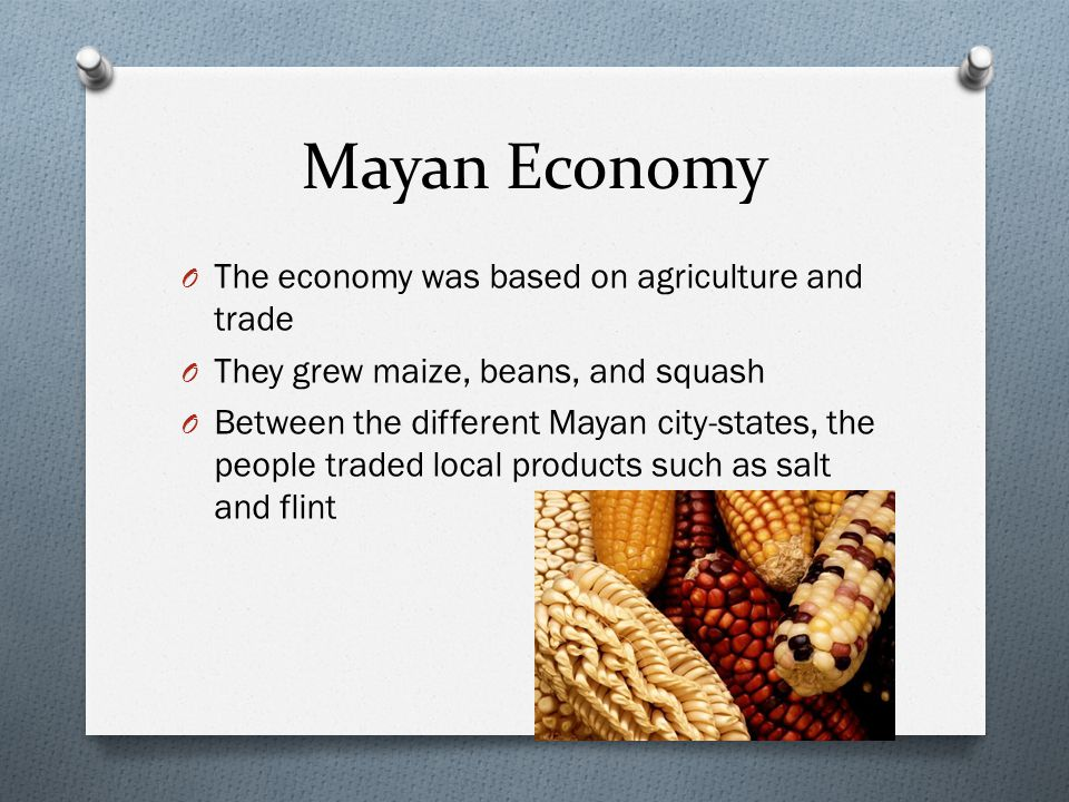 Mayan Economy The economy was based on agriculture and trade