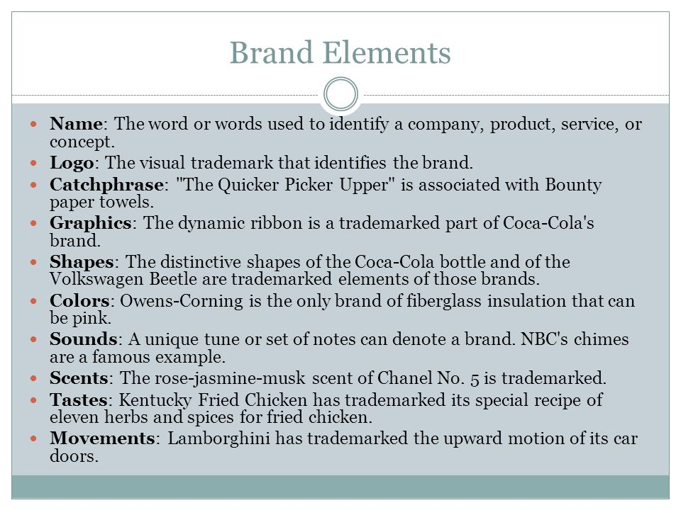 Brand Elements Name: The word or words used to identify a company, product, service, or concept.