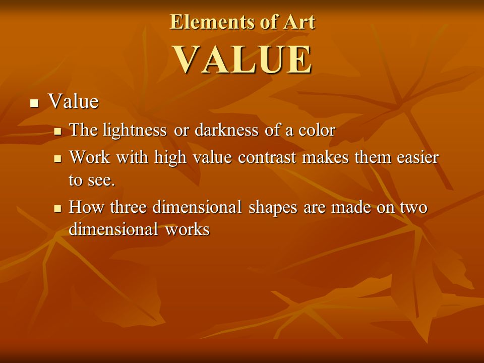 Elements of Art VALUE Value The lightness or darkness of a color