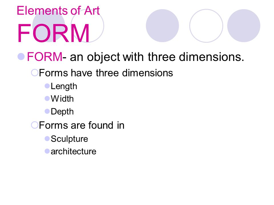 FORM- an object with three dimensions.