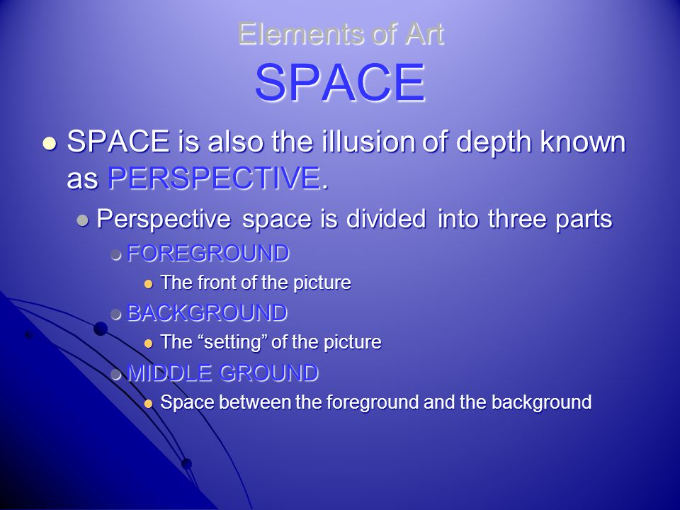 SPACE is also the illusion of depth known as PERSPECTIVE.
