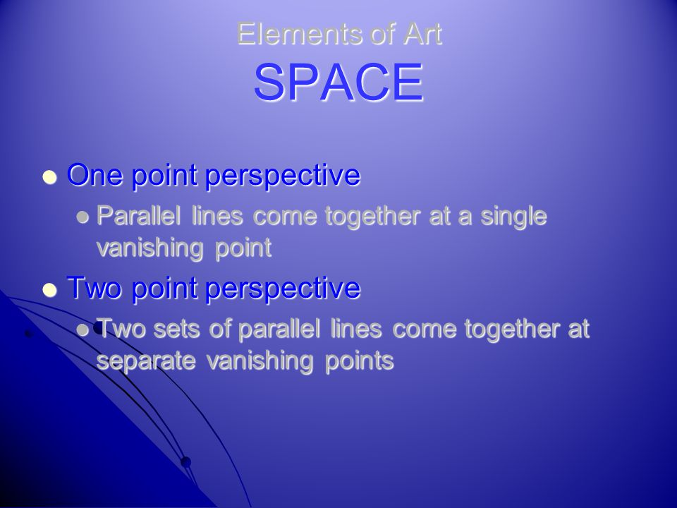Elements of Art SPACE One point perspective Two point perspective