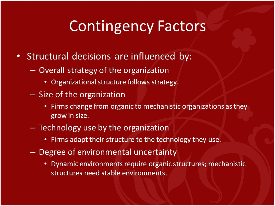 Contingency Factors Structural decisions are influenced by: