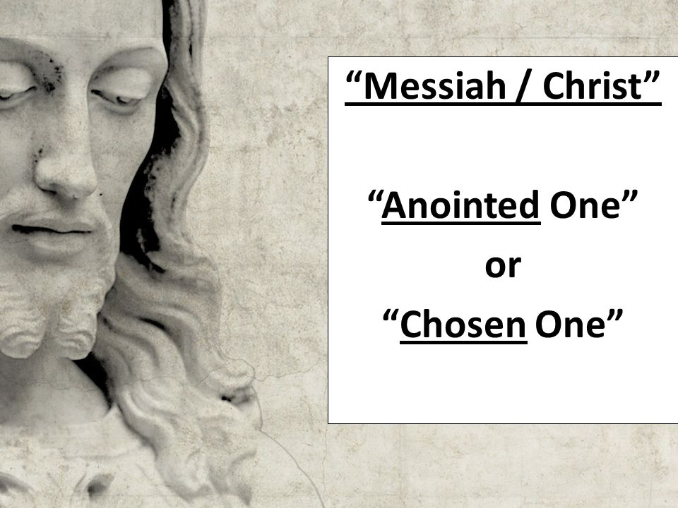 Messiah / Christ Anointed One or Chosen One