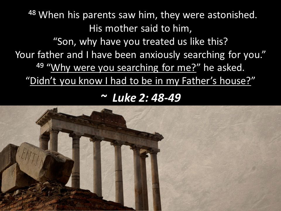 48 When his parents saw him, they were astonished.