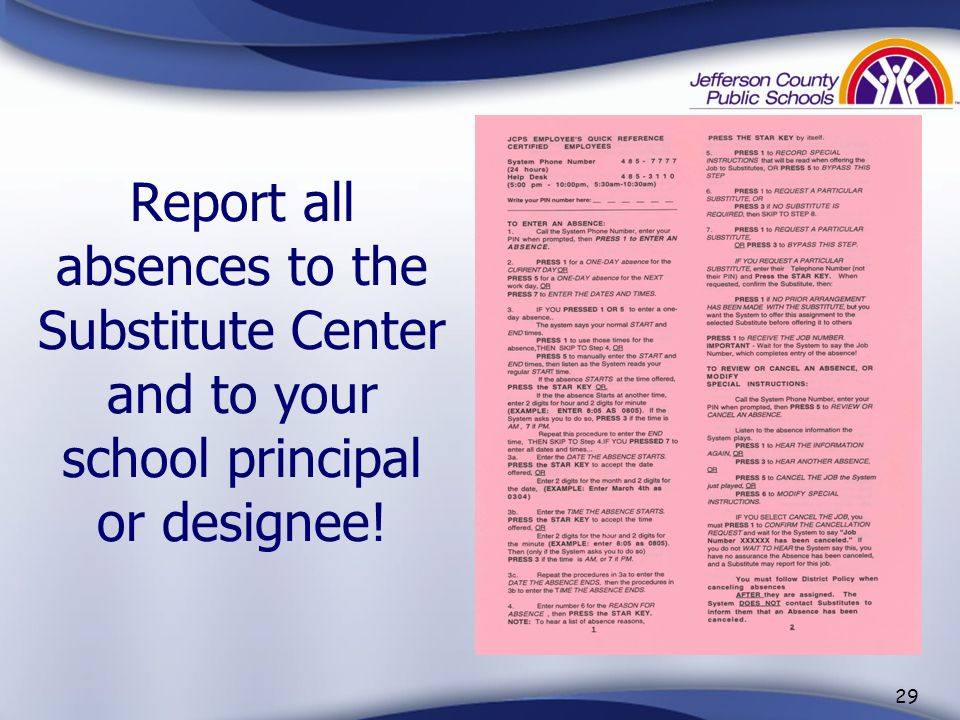 Report all absences to the Substitute Center and to your school principal or designee!