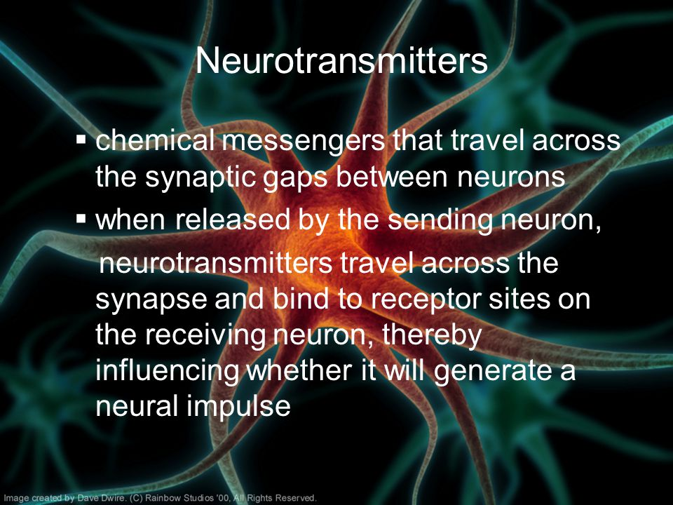 Neurotransmitters chemical messengers that travel across the synaptic gaps between neurons. when released by the sending neuron,