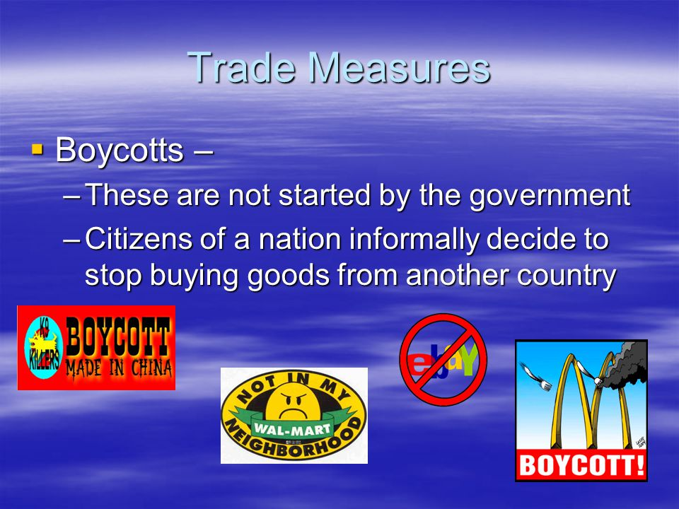 Trade Measures Boycotts – These are not started by the government