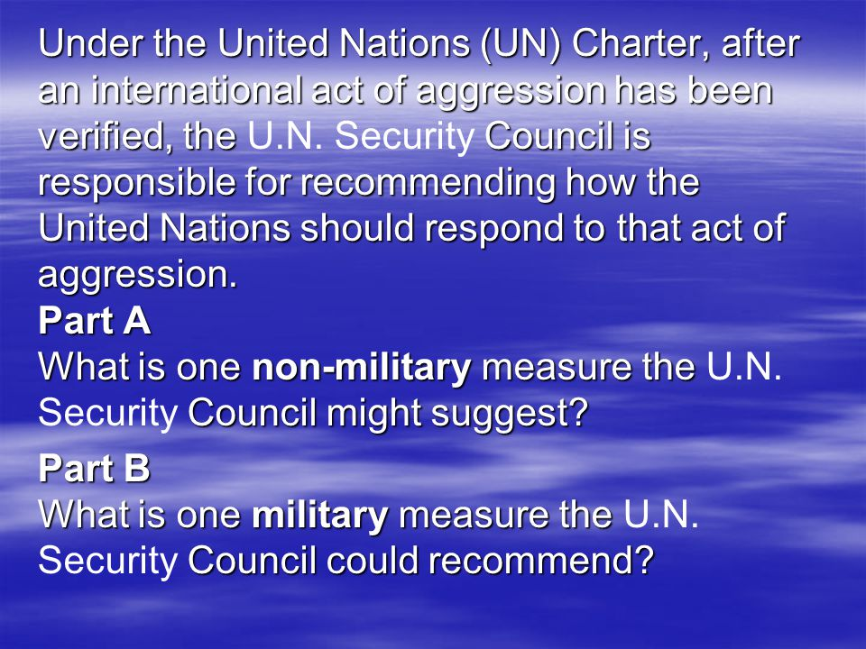 Under the United Nations (UN) Charter, after an international act of aggression has been verified, the U.N.
