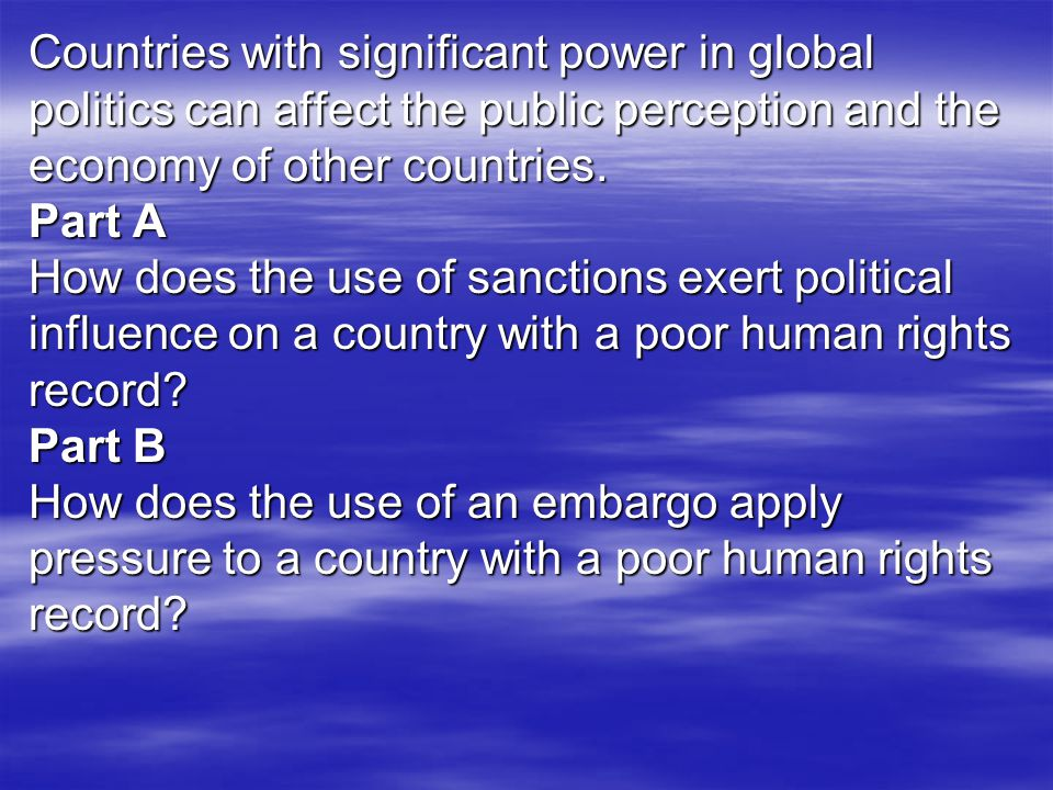 Countries with significant power in global politics can affect the public perception and the economy of other countries.