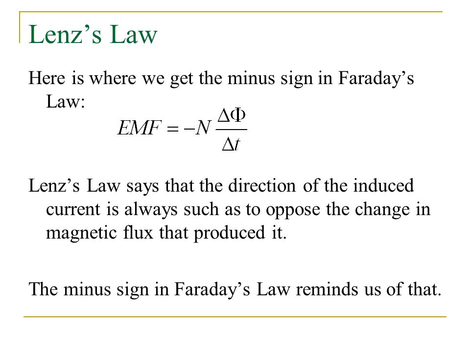 Lenz's Law Here is where we get the minus sign in Faraday's Law: