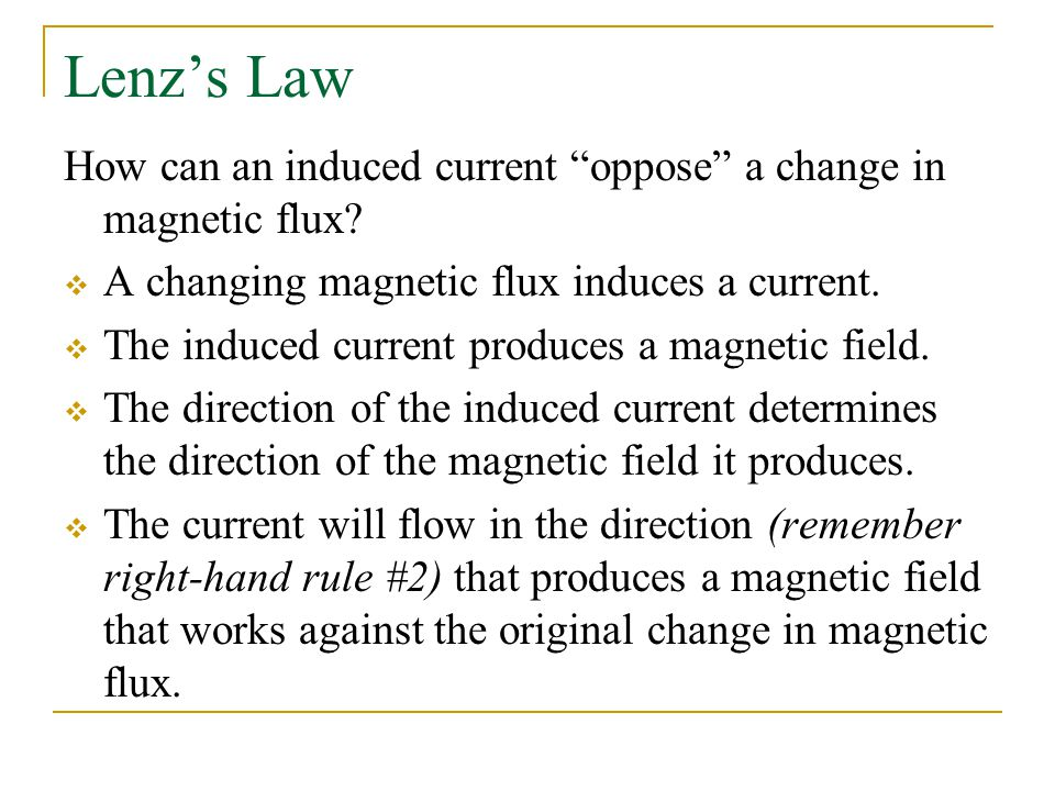 Lenz's Law How can an induced current oppose a change in magnetic flux A changing magnetic flux induces a current.