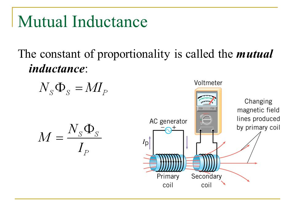 Mutual Inductance The constant of proportionality is called the mutual inductance: