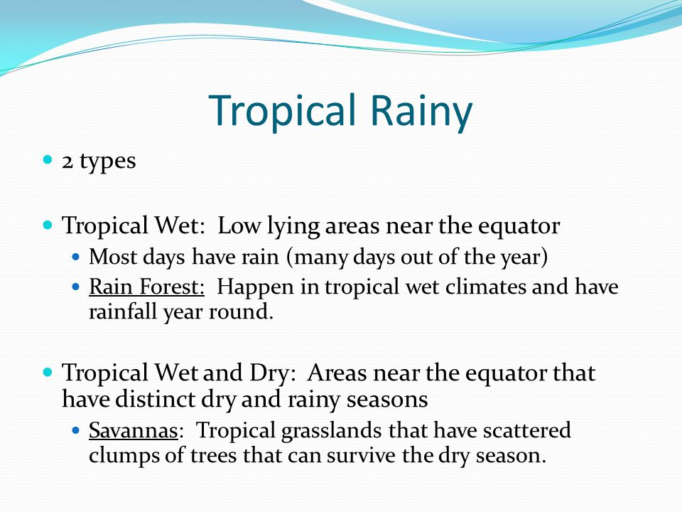 Tropical Rainy 2 types Tropical Wet: Low lying areas near the equator