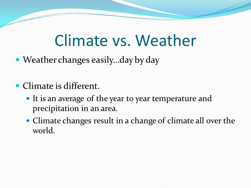 Climate vs. Weather Weather changes easily…day by day