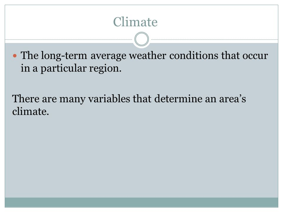 Climate The long-term average weather conditions that occur in a particular region.