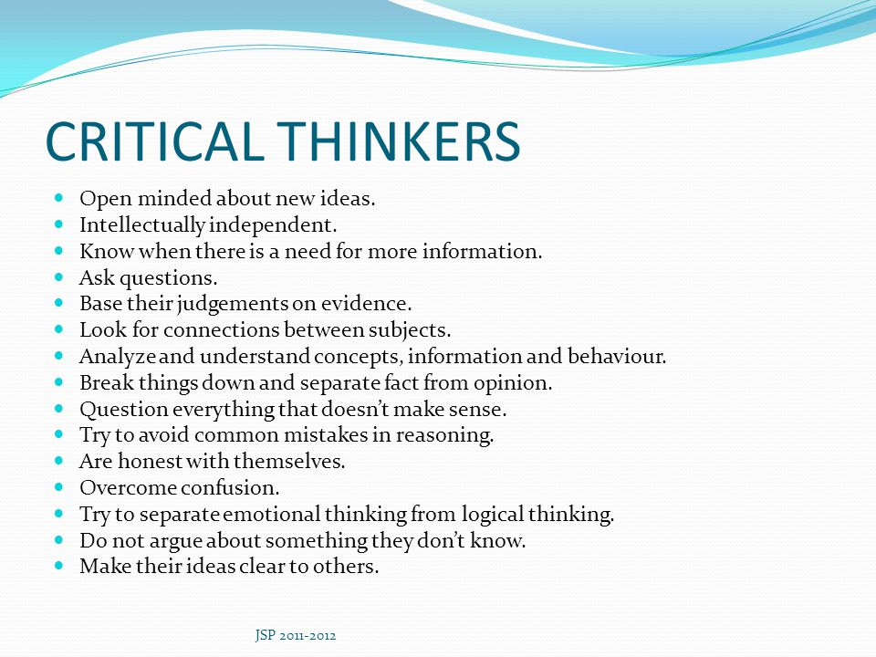 CRITICAL THINKERS Open minded about new ideas.