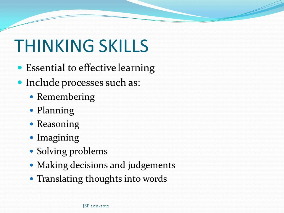 THINKING SKILLS Essential to effective learning